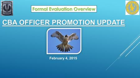 CBA OFFICER PROMOTION UPDATE February 4, 2015 Formal Evaluation Overview.