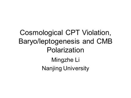Cosmological CPT Violation, Baryo/leptogenesis and CMB Polarization Mingzhe Li Nanjing University.