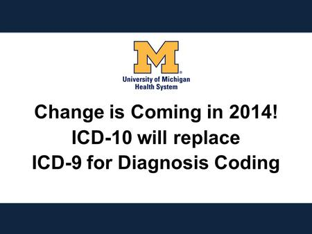 Change is Coming in 2014! ICD-10 will replace ICD-9 for Diagnosis Coding.