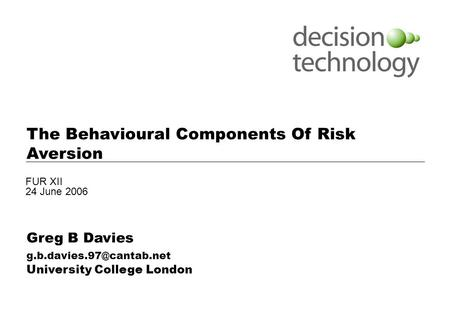 Notes: Use this cover page for internal presentations The Behavioural Components Of Risk Aversion Greg B Davies University College.
