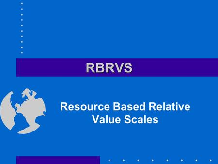 RBRVSRBRVS Resource Based Relative Value Scales. Definition of RBRVS Financing mechanism reimbursing providers on a classification system which measures.