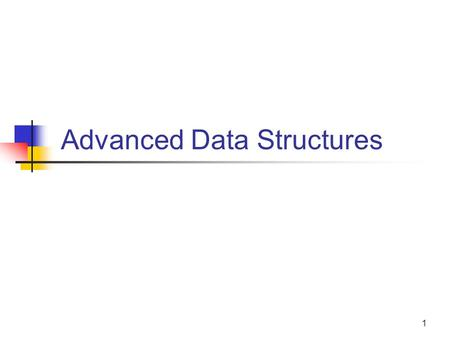 1 Advanced Data Structures. 2 Topics Data structures Algorithm design & analysis Queue Tree Graph.