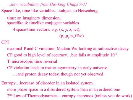 …new vocabulary from Hawking Chaps 9-11 Space-like, time-like variables…subject to Heisenberg time: an imaginery dimension; spacelike & timelike conjugate.