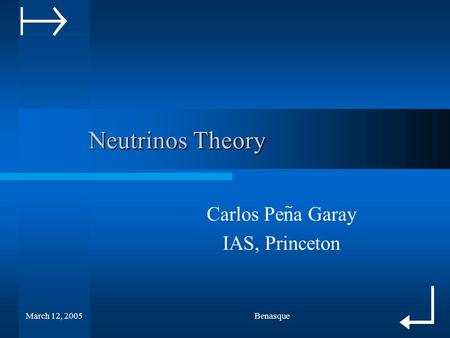 March 12, 2005Benasque Neutrinos Theory Neutrinos Theory Carlos Pena Garay IAS, Princeton ~