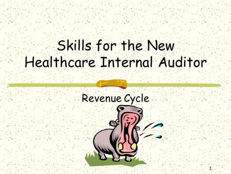 1 Skills for the New Healthcare Internal Auditor Revenue Cycle.