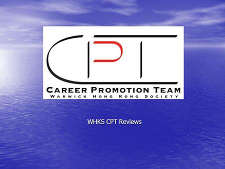 WHKS CPT Reviews. Objectives completed as seen on CPT leaflet Welcome... Welcome to the Career Promotion Team (CPT) under Warwick Hong Kong Society. The.