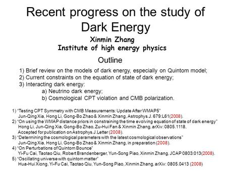 Recent progress on the study of Dark Energy Xinmin Zhang Institute of high energy physics 1) Brief review on the models of dark energy, especially on Quintom.
