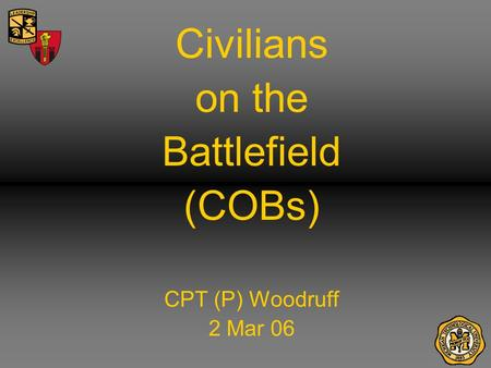 Civilians on the Battlefield (COBs) CPT (P) Woodruff 2 Mar 06.