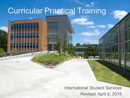 Curricular Practical Training International Student Services Revised April 6, 2015.