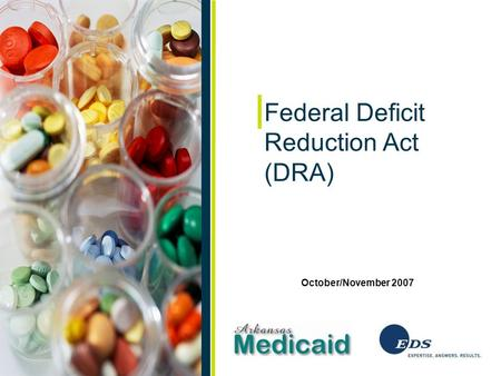 October/November 2007 Federal Deficit Reduction Act (DRA) October/November 2007.