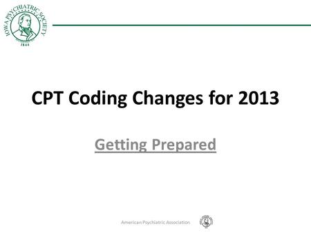 CPT Coding Changes for 2013 Getting Prepared American Psychiatric Association.