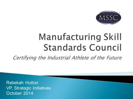 Certifying the Industrial Athlete of the Future Rebekah Hutton VP, Strategic Initiatives October 2014.