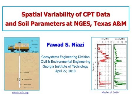Fawad S. Niazi Geosystems Engineering Division Civil & Environmental Engineering Georgia Institute of Technology April 27, 2010 Spatial Variability of.