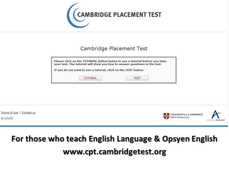 For those who teach English Language & Opsyen English www.cpt.cambridgetest.org.