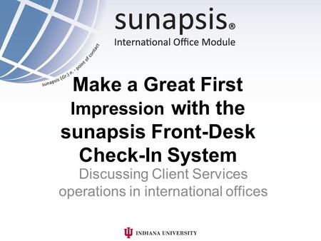Make a Great First Impression with the sunapsis Front-Desk Check-In System Discussing Client Services operations in international offices.