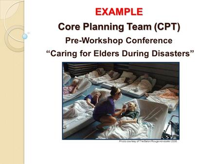 "EXAMPLE Core Planning Team (CPT) Pre-Workshop Conference ""Caring for Elders During Disasters"" Photo courtesy of The Baton Rouge Advocate / 2005."