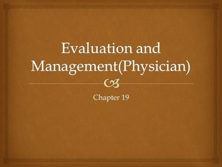 Chapter 19.   How to select the evaluation and management level of service Objective.