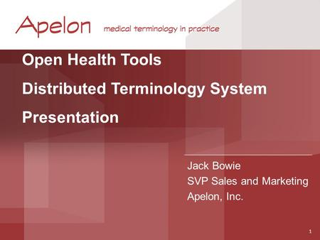 Open Health Tools Distributed Terminology System Presentation Jack Bowie SVP Sales and Marketing Apelon, Inc. 1.