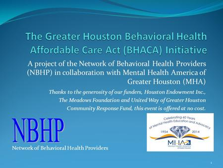 A project of the Network of Behavioral Health Providers (NBHP) in collaboration with Mental Health America of Greater Houston (MHA) 1 Thanks to the generosity.