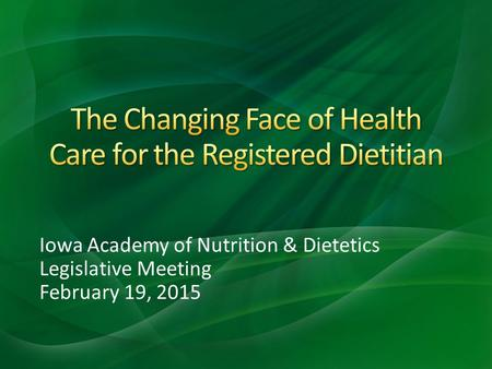 Iowa Academy of Nutrition & Dietetics Legislative Meeting February 19, 2015.