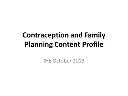 Contraception and Family Planning Content Profile IHE October 2013.
