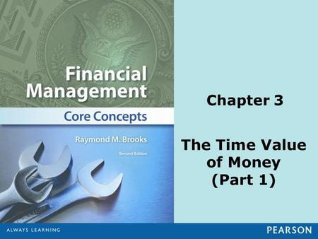 Chapter 3 The Time Value of Money (Part 1). © 2013 Pearson Education, Inc. All rights reserved.3-2 1.Calculate future values and understand compounding.