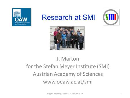Research at SMI J. Marton for the Stefan Meyer Institute (SMI)
