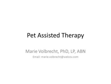 Pet Assisted Therapy Marie Volbrecht, PhD, LP, ABN