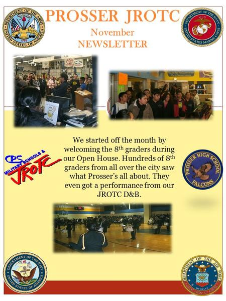 PROSSER JROTC November NEWSLETTER We started off the month by welcoming the 8 th graders during our Open House. Hundreds of 8 th graders from all over.