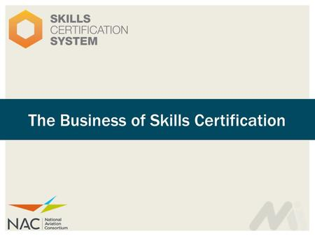 The Business of Skills Certification.  View industry certifications as a tool to help enhance college/business partnerships  How to talk to employers.