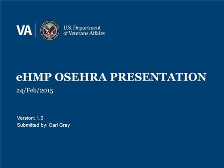 EHMP OSEHRA PRESENTATION 24/Feb/2015 Version: 1.0 Submitted by: Carl Gray.