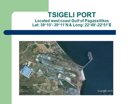 TSIGELI PORT Located west coast Gulf of Pagassitikos Lat: 39  10'- 39  11'N & Long: 22  49'-22  51'E.