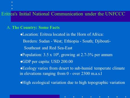 Eritrea's Initial National Communication under the UNFCCC A. The Country: Some Facts  Location: Eritrea located in the Horn of Africa: Borders: Sudan.