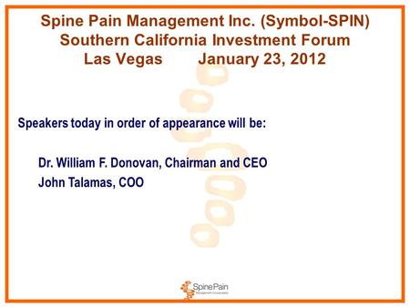 Spine Pain Management Inc. (Symbol-SPIN) Southern California Investment Forum Las Vegas January 23, 2012 Speakers today in order of appearance will be:
