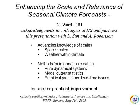 Enhancing the Scale and Relevance of Seasonal Climate Forecasts - Advancing knowledge of scales Space scales Weather within climate Methods for information.