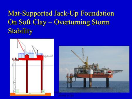 STEWART TECHNOLOGY ASSOCIATES 1 Mat-Supported Jack-Up Foundation On Soft Clay – Overturning Storm Stability.