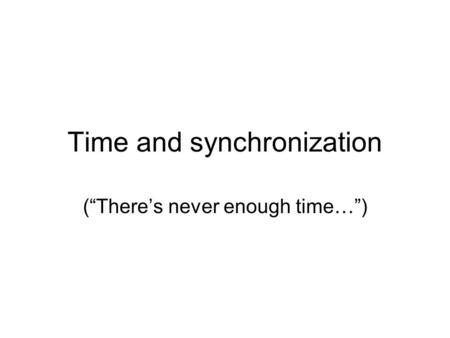 "Time and synchronization (""There's never enough time…"")"