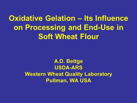 Oxidative Gelation – Its Influence on Processing and End-Use in Soft Wheat Flour A.D. Bettge USDA-ARS Western Wheat Quality Laboratory Pullman, WA USA.