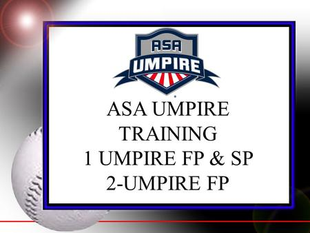 ASA UMPIRE TRAINING 1 UMPIRE FP & SP 2-UMPIRE FP.