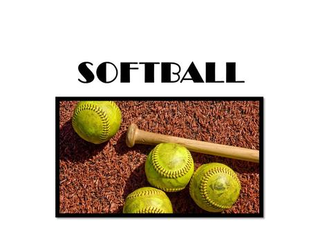 SOFTBALL. HISTORY The earliest known softball game was played in Chicago, Illinois on Thanksgiving Day, 1887. The ball, being soft, was fielded barehanded.