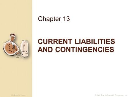McGraw-Hill /Irwin© 2009 The McGraw-Hill Companies, Inc. CURRENT LIABILITIES AND CONTINGENCIES Chapter 13.