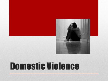 Domestic Violence. Domestic Violence Defined Domestic violence: intimate partner violence or battering are all terms used to describe a pattern of assaultive.