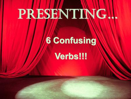 Presenting… 6 Confusing Verbs!!!.