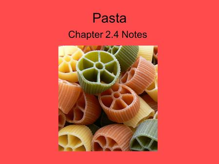 Pasta Chapter 2.4 Notes.
