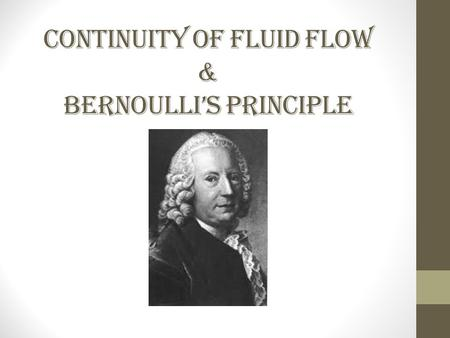 Continuity of Fluid Flow & Bernoulli's Principle.