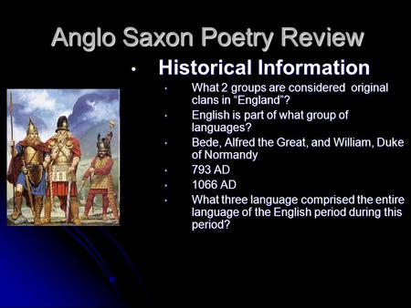 "Anglo Saxon Poetry Review Historical Information Historical Information What 2 groups are considered original clans in ""England""? What 2 groups are considered."
