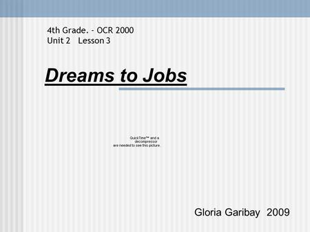 Dreams to Jobs Gloria Garibay 2009 4th Grade. - OCR 2000 Unit 2 Lesson 3.