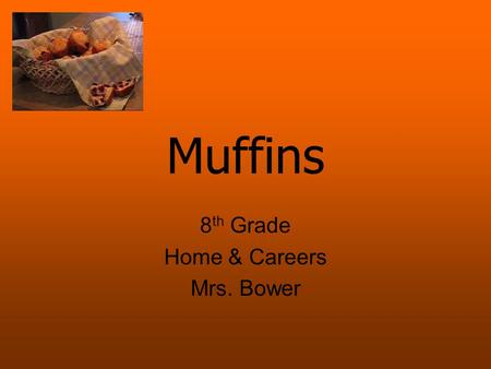 Muffins 8 th Grade Home & Careers Mrs. Bower. What is a Quick Bread? Uses baking soda/powder for leavening. Baked as soon as its mixed – no rising time.