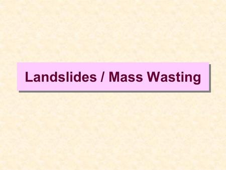 Landslides / Mass Wasting. From My Homeowners Policy (Why this is so important)