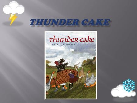 In Thunder Cake, what weather conditions did the characters need in order to bake their cake? A thunder storm!